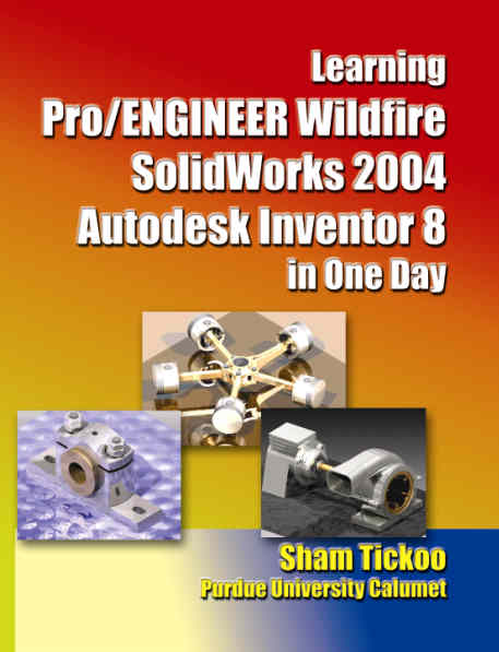 Learning Pro/ENGINEER Wildfire, SolidWorks 2004, Autodesk Inventor 8 in One Day